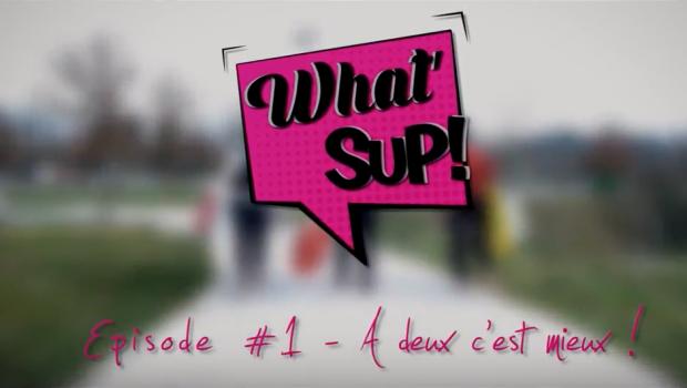 """What'sup EP#1 """"À 2, c'est mieux"""""""